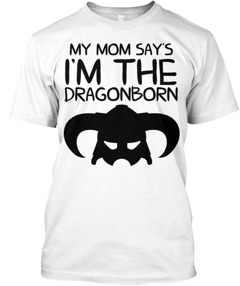 3c141df1 Skyrim Dragonborn - MY MOM SAY'S I'M THE DRAGONBORN Products | Teespring