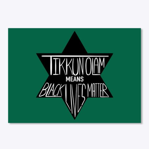 Tikkun Olam Means Black Lives Matter Forest Green T-Shirt Front