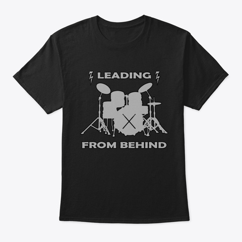 Drummers Leading From Behind Shirt Black T-Shirt Front