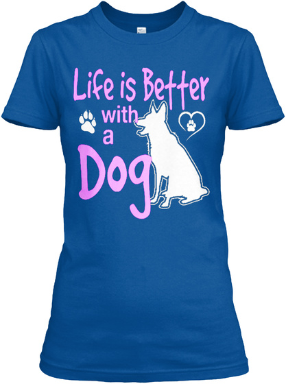 Life Is Better With A Dog Royal T-Shirt Front