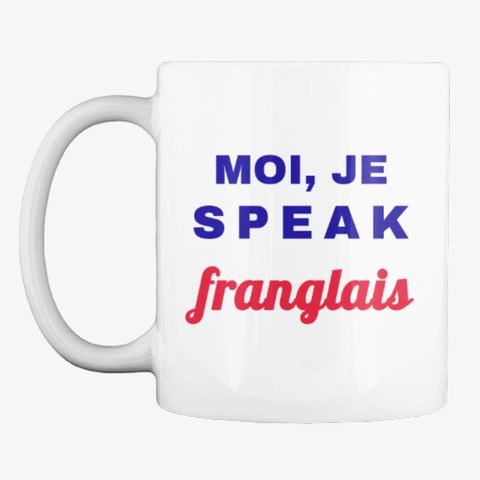 Moi, Je Speak Franglais   Mug White T-Shirt Front