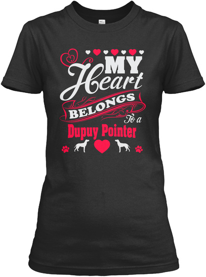 My Heart Belongs To A Dupuy Pointer Black T-Shirt Front
