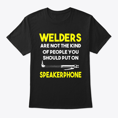 Welders Are Not The Kind Of People Black T-Shirt Front