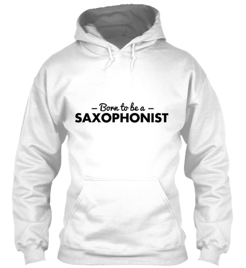 Born To Be A Saxophonist White T-Shirt Front