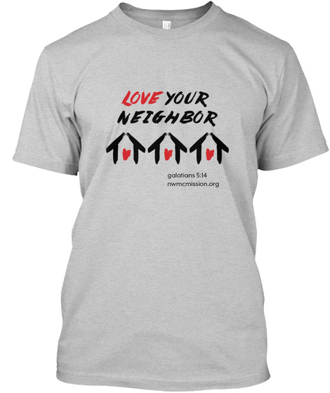 Love Your Neighbour Galatians 5:14 Nwmcmission.Org Light Steel T-Shirt Front