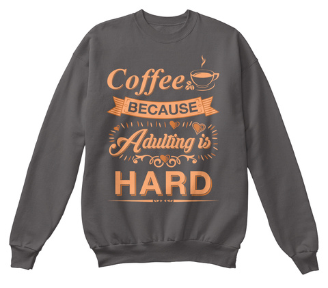 Coffee Because Adulting Is Hard Charcoal T-Shirt Front