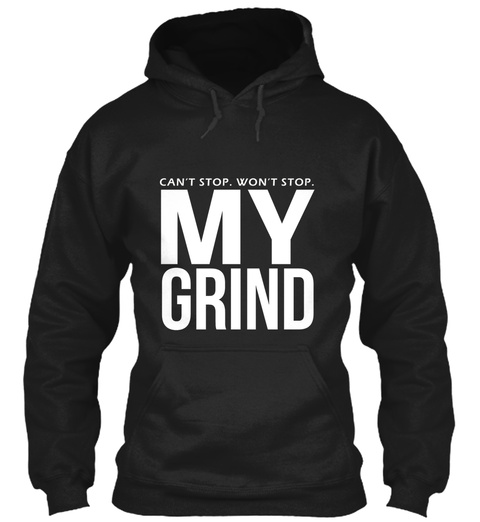 Can't Stop.Won't Stop. My Grind Black T-Shirt Front