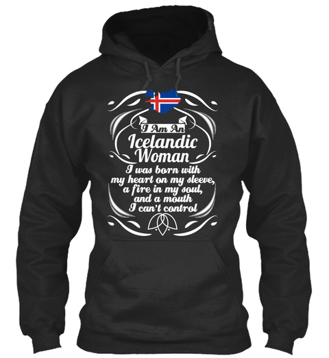 I Am A Icelandic Woman  I Was Born With My Heart On Sleeve, A Fire In My Soul And A Mouth I Can't Control Jet Black T-Shirt Front