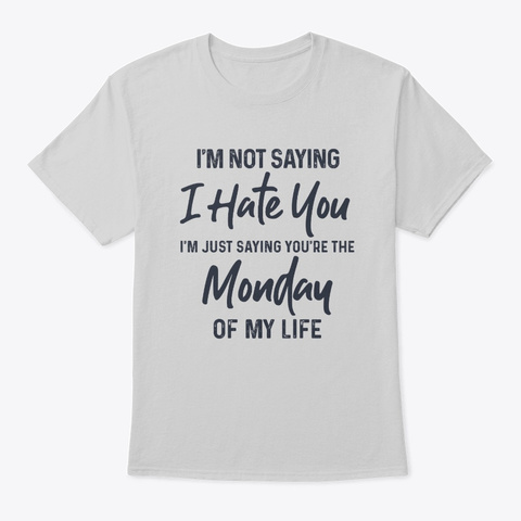 I'm Not Saying I Hate You Light Steel T-Shirt Front
