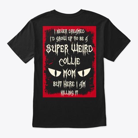 Super Weird Collie Mom Shirt Black T-Shirt Back