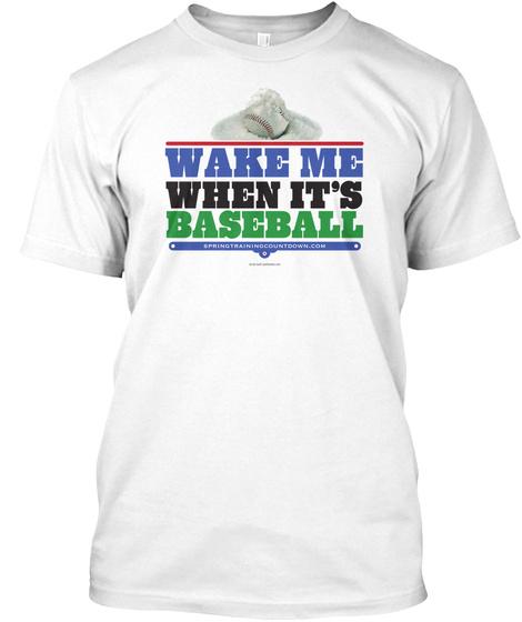 Wake Me When It's Baseball White T-Shirt Front