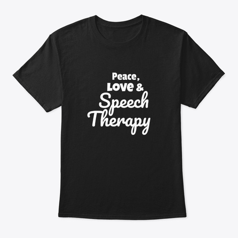Peace Love & Speech Therapy Black T-Shirt Front