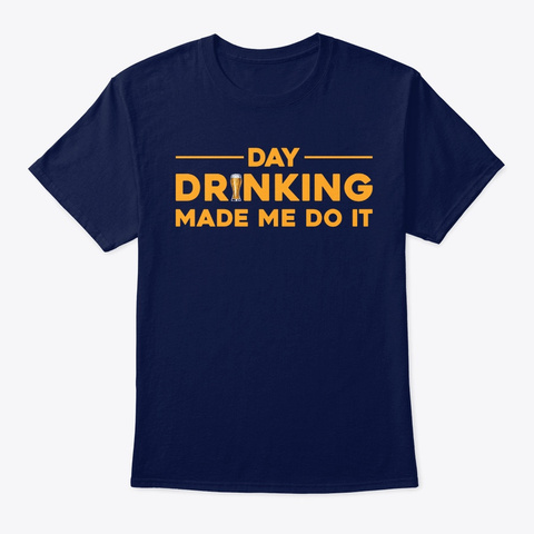 Funny Day Drinking Made Me Do It Navy T-Shirt Front