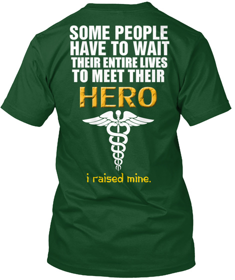 Some People Have To Wait Their Entire Lives To Meet Their Hero I Raised Mine Deep Forest T-Shirt Back