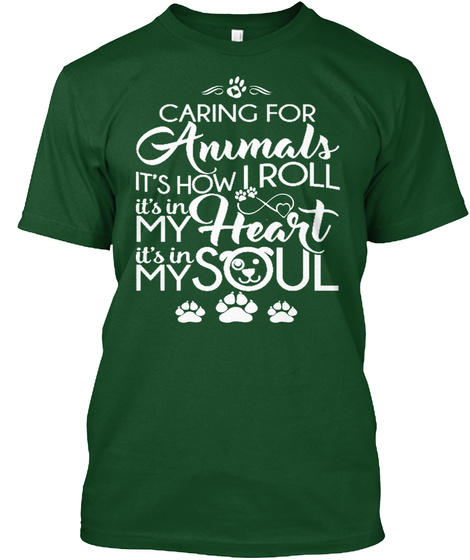 Caring For Animals It's How I Roll It's In My Heart It's In My Soul Deep Forest T-Shirt Front