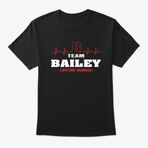 Team Bailey Lifetime Member T Shirts Black T-Shirt Front