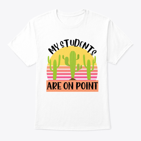 My Students Are On Point Funny Teacher White T-Shirt Front