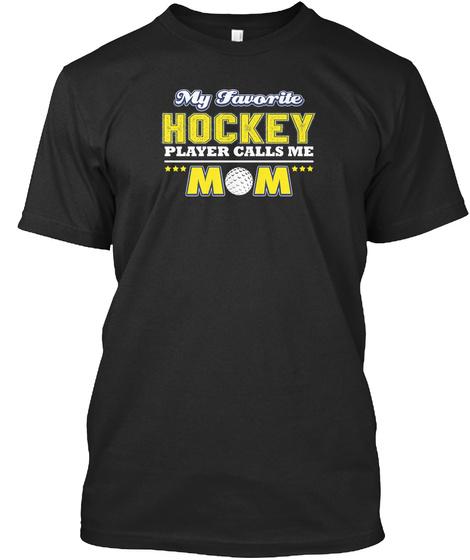 My Favorite Hockey Player Calls Me Mom Black T-Shirt Front