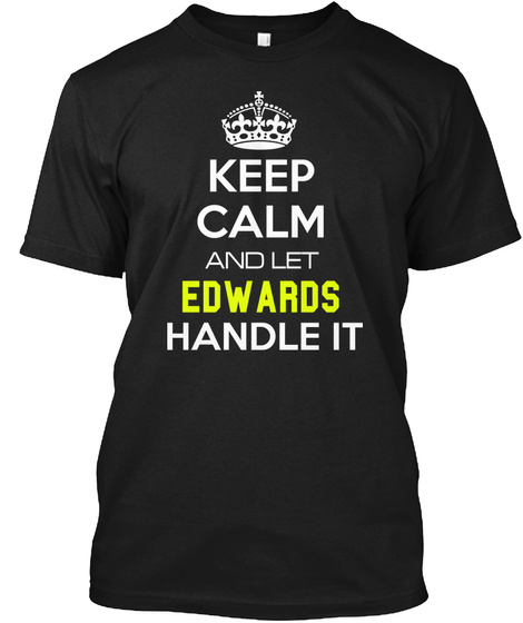 Keep Calm And Let Edwards Handle It Black T-Shirt Front