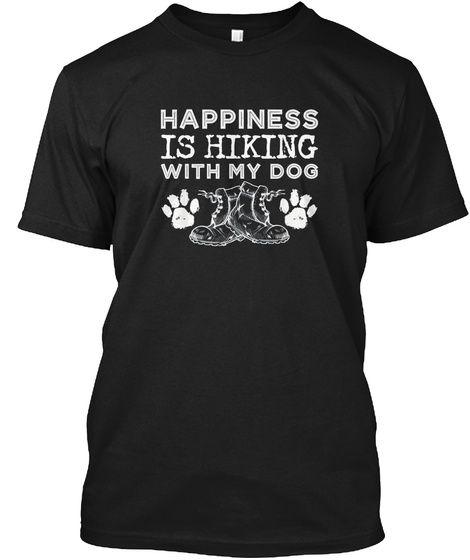 Happiness Is Hiking With My Dog Outdoor  Black T-Shirt Front