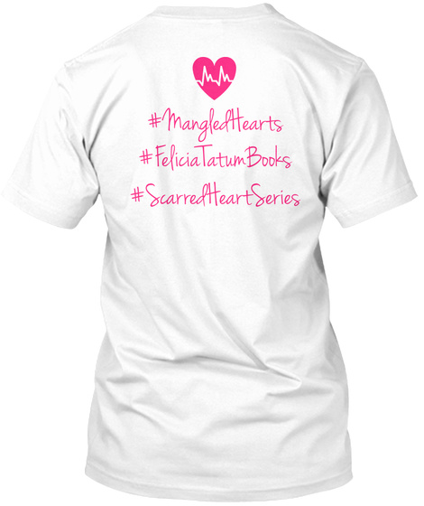 #Mangled Hearts #Felicia Tatum Books #Scarred Heart Series White T-Shirt Back