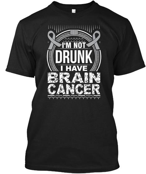 I'm Not Drunk I Have Brain Cancer Black T-Shirt Front