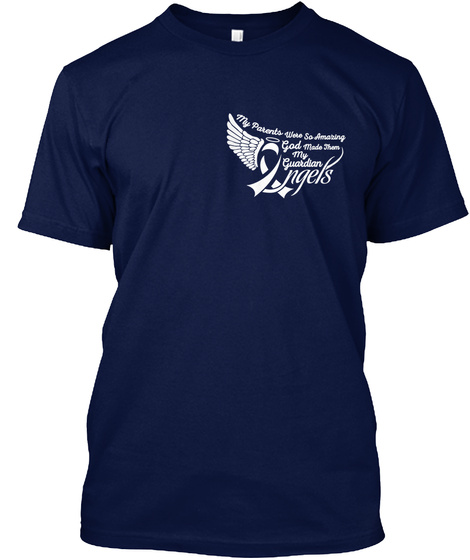 My Parents Were So Amazing God Made Them My Guardian Angels Navy T-Shirt Front