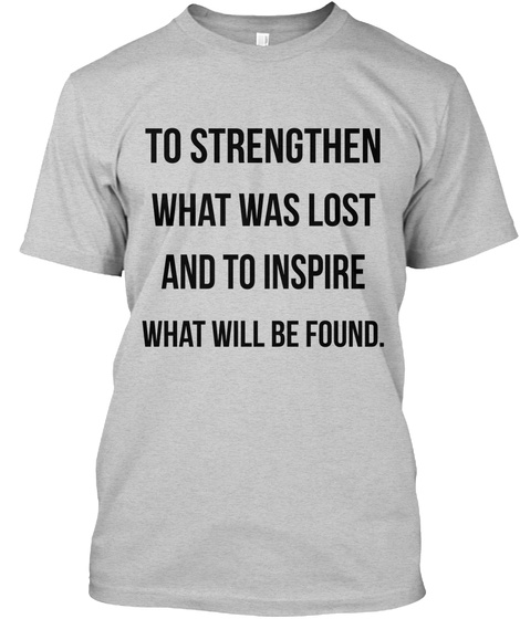 To Strengthen What Was Lost And To Inspire What Will Be Found. Light Steel T-Shirt Front