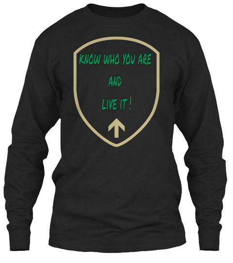 Know Who You Are  And  Live It ! Black T-Shirt Front
