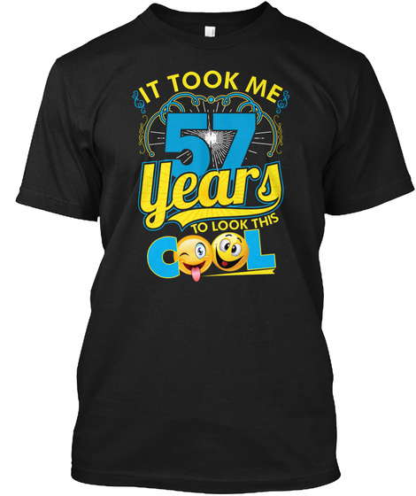 It Took Me 57 Years To Look This Cool Black T-Shirt Front