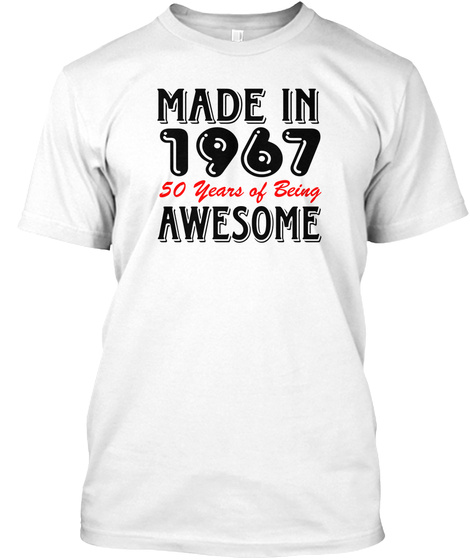 Made In 1967 50 Years Of Being Awesome White T-Shirt Front