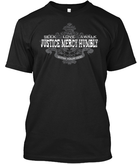 Seek Love And Walk Justice Mercy Humbly With Your God Black T-Shirt Front