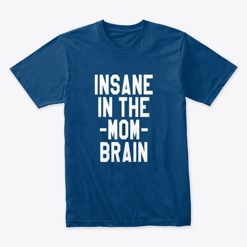Insane In The Mum Brain Mothers Day Gift Cool Blue T-Shirt Front