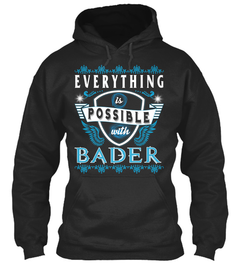 Everything Possible With Bader  Jet Black T-Shirt Front