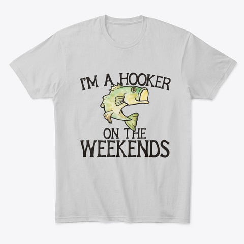 I'm A Hooker On The Weekends Bass  Light Heather Grey  T-Shirt Front