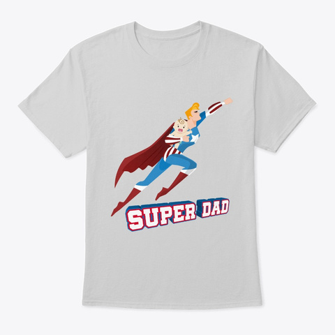 Super Dad   Funny Superhero Gift For Light Steel T-Shirt Front