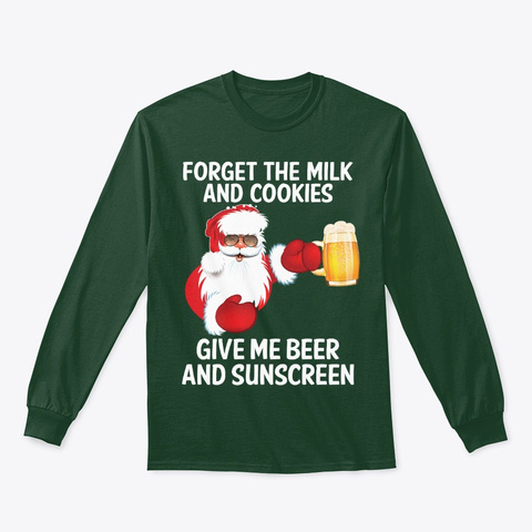 Forget The Milk And Cookies Give Me Beer Forest Green T-Shirt Front
