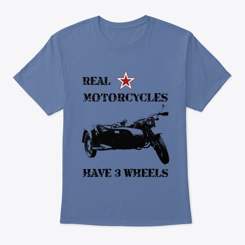 Real Motorcycles Have 3 Wheels Denim Blue T-Shirt Front