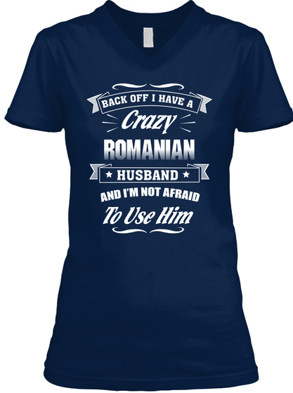 Back Off I Have A Crazy Romanian Husband And I'm Not Afraid To Use Him Navy Maglietta Front