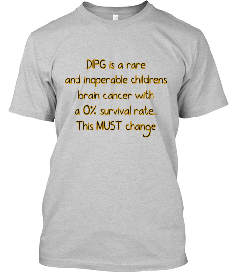 Dipg Is A Rare And Inoperable Childrens Brain Cancer With A 0% Survival Rate..This Must Change Light Steel T-Shirt Front