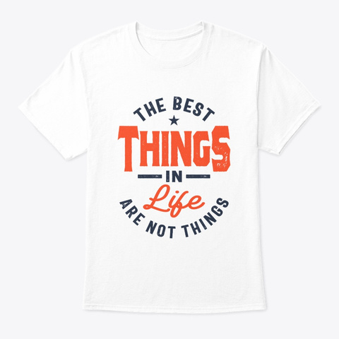 The Best Things In Life Motivation Gift White T-Shirt Front