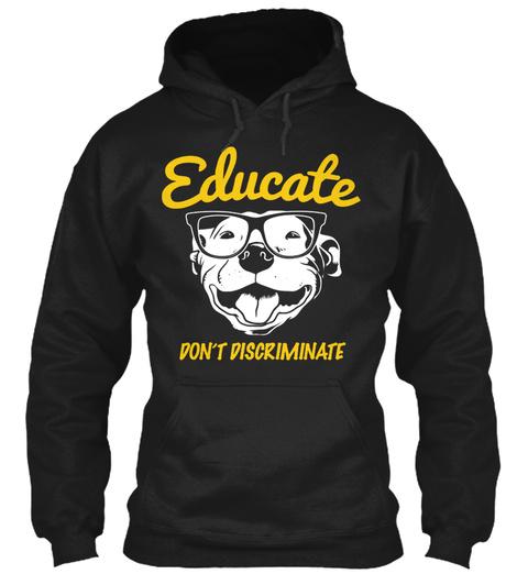 Educate Don't Discriminate  Black Sweatshirt Front