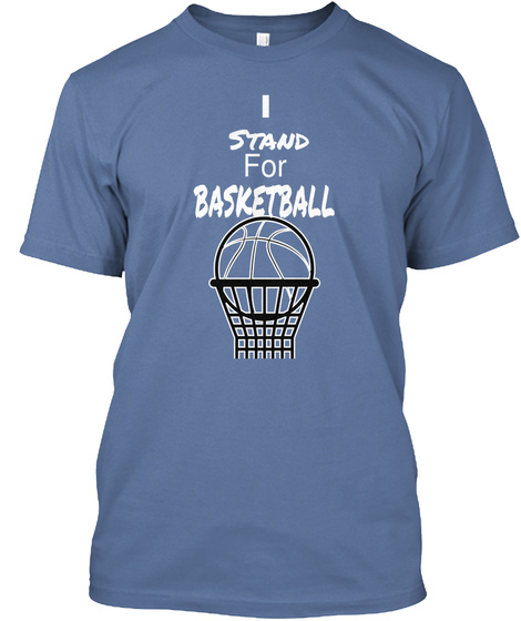 I Stand  For  Basketball Denim Blue T-Shirt Front