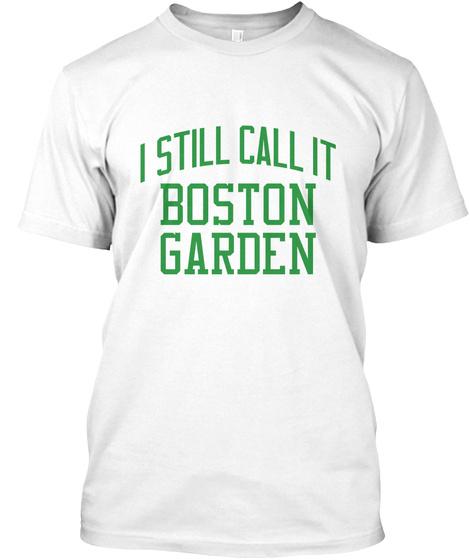 I Still Call It Boston Garden White T-Shirt Front