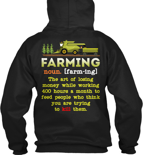 Farming Noun.  [Farm Ing] The Art Of Losing Money While Working 400 Hours A Month To Feed People Who Think You Are... Black T-Shirt Back