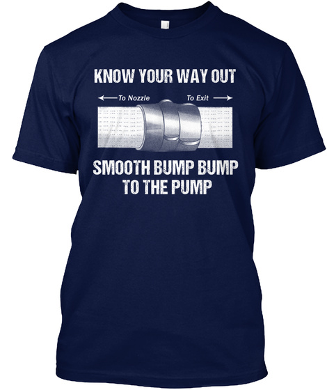 Know Your Way Out To Nozzle To Exit Smooth Bump Bump To The Pump Navy T-Shirt Front