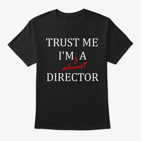 Trust Me Im Almost A(N) Director T Shirt Black T-Shirt Front