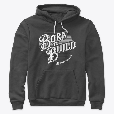 Born To Build Sweatshirt Dark Grey Heather T-Shirt Front