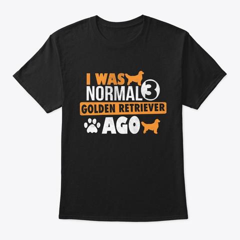 I Was Normal 3 Golden Retriever  Ago Tee Black T-Shirt Front