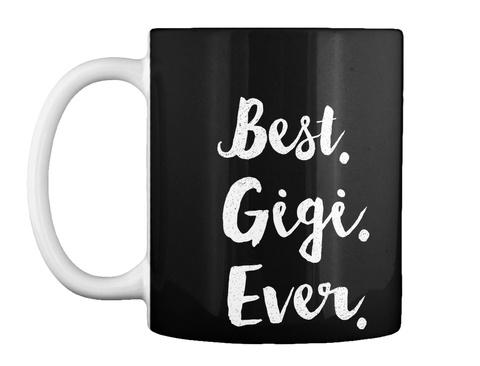 Best. Gigi. Ever.  Black T-Shirt Front